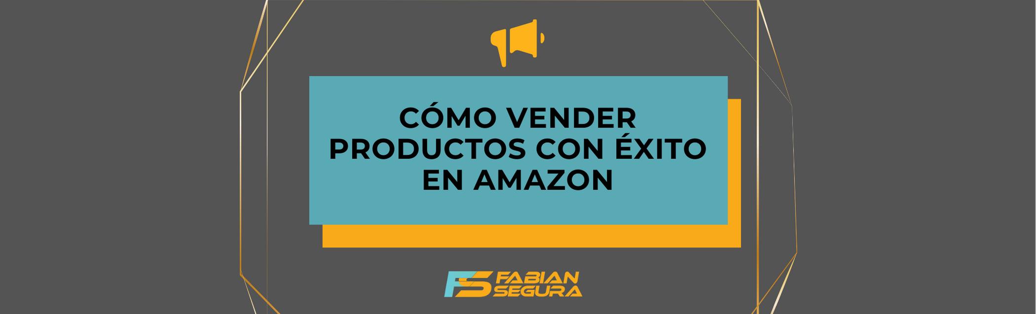Lee más sobre el artículo Cómo vender productos con éxito en Amazon